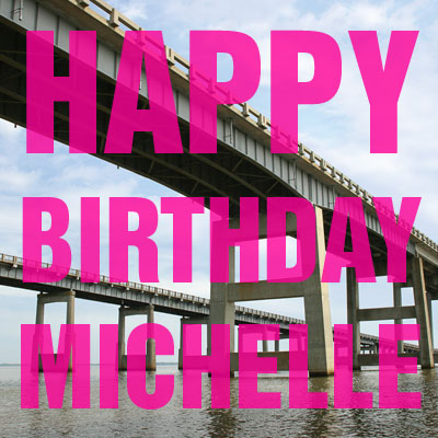 Happy birthday Michelle